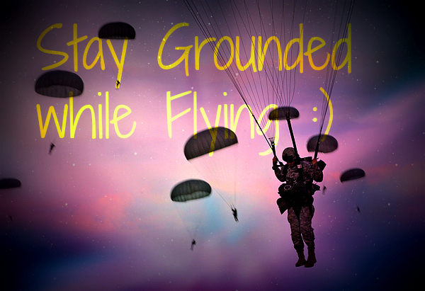 Stay Grounded While Flying :)