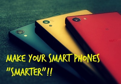Make your SMART phone,SMARTER :)