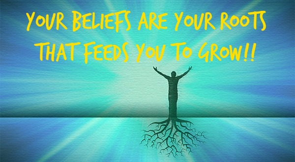 Your Beliefs are your Roots!!