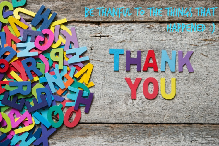 Be Thankful to the things thatHappened!!