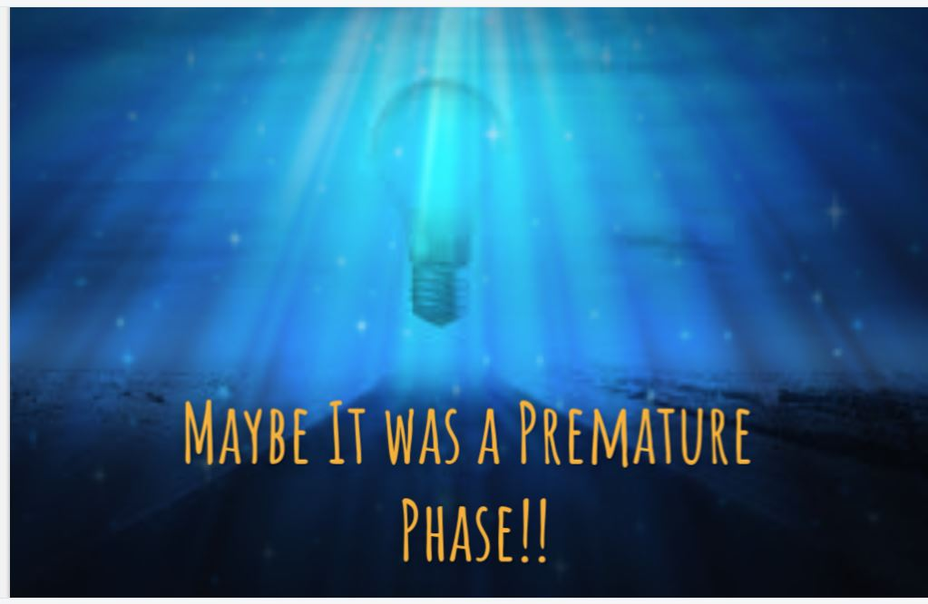 Maybe It was a Premature Phase!!